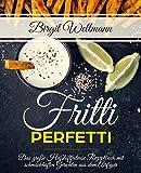 Fritti Perfetti: Das große Heißluftfriteuse Rezeptbuch mit schmackhaften Gerichten aus dem...