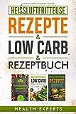 Heissluftfritteuse Rezeptbuch / Low Carb / Rezepte: Das Kochbuch mit 535 Rezepte für die...
