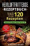 Heißluftfritteuse Rezeptbuch: Das große Kochbuch mit über 120 leckeren Rezepten - Gesund kochen...