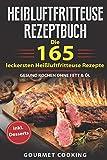 Heißluftfritteuse Rezeptbuch: Die 165  leckersten Heißluftfritteuse Rezepte - Gesund kochen ohne...