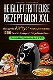 Heißluftfritteuse Rezeptbuch XXL: Das große Airfryer Kochbuch mit den 250 besten Rezepten für...
