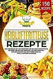 Heißluftfritteuse Rezepte: Das Kochbuch mit 150 Rezepten für die Heißluftfritteuse. Leckere...