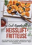 Low Carb Rezepte für die Heißluftfritteuse Das Kochbuch für Mittagessen Abendessen Desserts: Abnehmen...