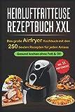Heißluftfritteuse Rezeptbuch XXL: Das große Airfryer Kochbuch mit den 250 besten Rezepten für jeden...