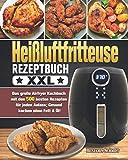 Heißluftfritteuse Rezeptbuch XXL: Das große Airfryer Kochbuch mit den 500 besten Rezepten für jeden...