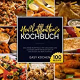 Heißluftfritteuse Kochbuch: Das große Rezeptbuch mit gesunden und leckeren Airfryer Rezepten für...