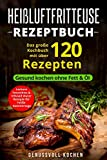 Heißluftfritteuse Rezeptbuch: Das große Kochbuch mit über 120 leckeren Rezepten - Gesund kochen ohne Fett & Öl - Inkl. Low Carb Rezepte, glutenfrei, ... Weihnachtsrezepte (Genussvoll Kochen, Band 1)