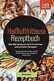 Heißluftfritteuse Rezeptbuch: Das XXL Kochbuch mit 149 einfachen und schnellen Rezepten: Gesund und...