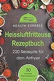 Heissluftfritteuse Rezeptbuch: 220 Rezepte für den Airfryer Frühstück, Mittag, Abend, Dessert