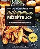 Das ultimative Heißluftfritteuse Rezeptbuch: Das gesunde Kochbuch zur Heißluftfriteuse mit schnellen...