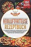 Heißluftfritteuse Rezeptbuch: Das Airfryer Kochbuch mit 150 neuen Rezepte für eine genussvolle und...