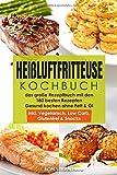 Heißluftfritteuse Kochbuch – das große Rezeptbuch mit den 180 besten Rezepten – Gesund Kochen...