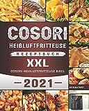 Cosori Heißluftfritteuse Rezeptbuch XXL: Cosori Heißluftfritteuse Bibel 2021
