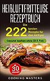 Heißluftfritteuse Rezeptbuch: Die 222 besten Rezepte für den Airfryer - Gesund kochen ohne Öl &...