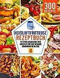 Heißluftfritteuse Rezeptbuch: Fettfrei kochen mit dem Airfryer für eine gesunde Ernährung im...
