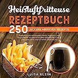 Heißluftfritteuse Rezeptbuch: 250 leckere Airfryer Rezepte. Perfekte Low Fat Pommes Frites, Nuggets und vieles mehr- so macht es Spaß! Das Kochbuch für ... fettarme Ernährung. (Airfryer Kochbuch 1)