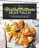 Das Heißluftfritteuse Rezeptbuch: Das Heißluftfritteuse Kochbuch mit schmackhaften und einfachen...