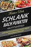 Heißluftfritteuse Rezeptbuch: Frittier dich schlank nach Punkten: Leckere Rezepte für die...